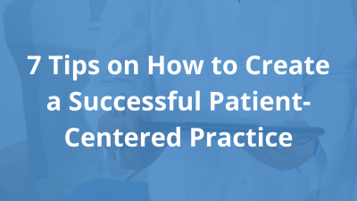 7-Tips-on-How-to-Create-a-Successful-Patient-Centered-Practice.png