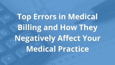 Top-Errors-in-Medical-Billing-and-How-They-Negatively-Affect-Your-Medical-Practice-1.png