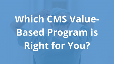 Which-CMS-Value-Based-Program-is-Right-for-You_.png